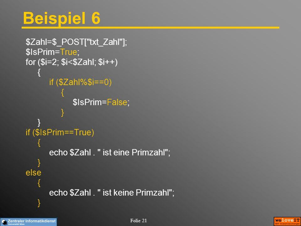 Beispiel 6 $Zahl=$_POST[ txt_Zahl ]; $IsPrim=True;